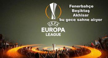 Uefa'da Fenerbahçe, Beşiktaş ve Akhisar bu gece sahne alıyor