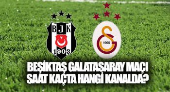Beşiktaş Galatasaray Maçı Ne Zaman Hangi Kanalda?