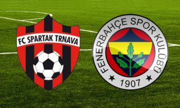 Fenerbahçe Spartak Trnava Maçı Ne Zaman