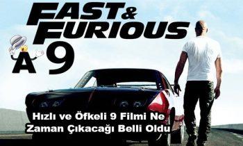 Hızlı ve Öfkeli 9 Filmi Ne Zaman Çıkacağı Belli Oldu