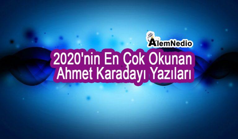 2020'nin En Çok Okunan Ahmet Karadayı Yazıları